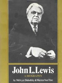 John L. Lewis: A Biography - Warren Van Tine,Melvyn Dubofsky
