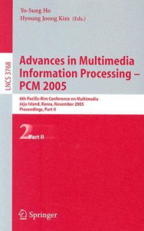 Advances in Multimedia Information Processing-PCM 2005: 6th Pacific-Rim Conference on Multimedia, Jeju Island, Korea, November 13-16, 2005: Proceedings, Part II - Yo-Sung Ho, Hyoung-Joong Kim