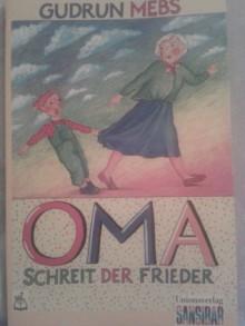 Oma! schreit der Frieder - Gudrun Mebs