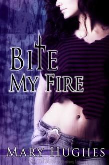 Bite My Fire - Mary Hughes