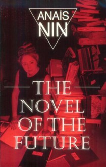 The Novel of the Future - Anaïs Nin