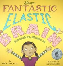 Your Fantastic Elastic Brain - JoAnn Deak, Sarah Ackerley