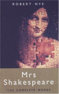 Mrs. Shakespeare: The Complete Works - Robert Nye