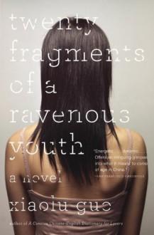 Twenty Fragments of a Ravenous Youth - Xiaolu Guo