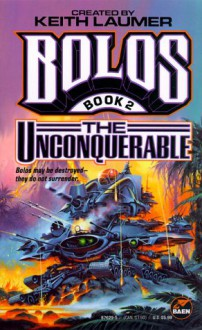 The Unconquerable: Bolos 2 - Keith Laumer, Bill Fawcett