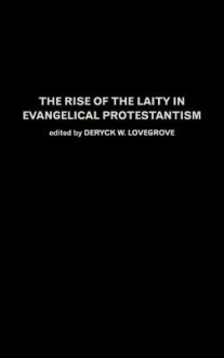 The Rise of the Laity in Evangelical Protestantism - D. Lovegrove