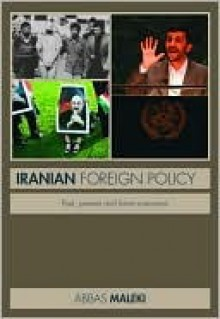 Iranian Foreign Policy: Past, Present and Future Scenarios - Maleki Abbas, Maleki Abbas