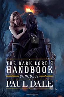 The Dark Lord's Handbook: Conquest (Volume 2) - Paul Dale