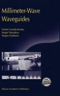 Millimeter-Wave Waveguides [With CDROM] - Burkhard Dunweg, Sergei Tretyakov