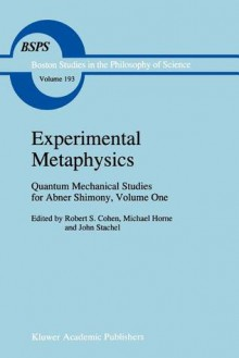 Experimental Metaphysics: Quantum Mechanical Studies for Abner Shimony, Volume One - Robert S. Cohen, M. Horne, John J. Stachel