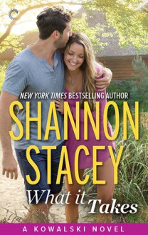 What It Takes: A Kowalski Reunion Novel (The Kowalskis) - Shannon Stacey
