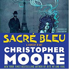 Sacre Bleu: A Comedy d'Art - Euan Morton,Christopher Moore
