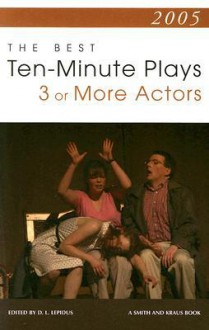 2005: The Best Ten-Minute Plays for 3 or More Actors (Contemporary Playwright Series) - D.L. Lepidus, Craig Pospisil, Kayla Cagan