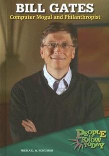 Bill Gates: Computer Mogul and Philanthropist - Michael A. Schuman