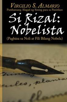 Si Rizal: Nobelista (Pagbasa sa Noli at Fili Bilang Nobela) - Virgilio S. Almario