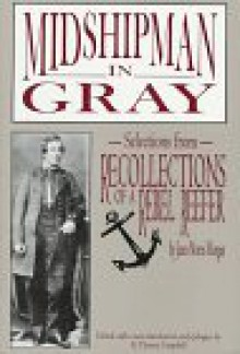 Midshipman in Gray: Selections from Recollections of a Rebel Reefer - James Morris Morgan, R. Thomas Campbell, R. Thomas Campbell