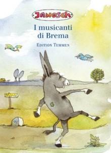 I musicanti di Brema - Jacob Grimm, Wilhelm Grimm, Janosch