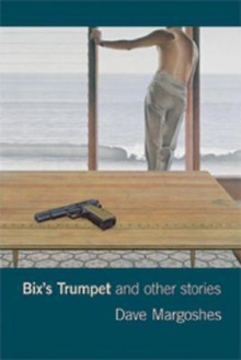 Bix's Trumpet and Other Stories - Dave Margoshes