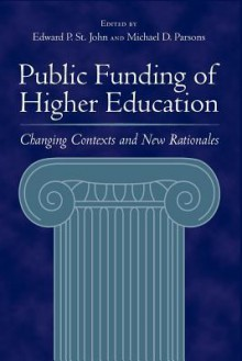 Public Funding of Higher Education: Changing Contexts and New Rationales - Edward P. St John