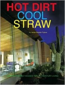 Hot Dirt Cool Straw: Nature-Friendly Houses for 21st Century Living - James Trulove, Dennis Wedlick