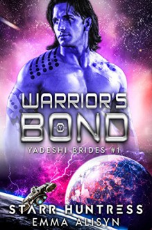 Warrior's Bond: BBW Science Fiction Alien Romance (Yadeshi Brides Book 1) - Emma Alisyn,Starr Huntress,Rock Bottom Covers