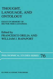 Thought, Language, and Ontology: Essays in Memory of Hector-Neri Castaneda - Francesco Orilia, William J. Rapaport