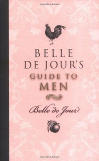 Belle De Jour's Guide to Men - Belle de Jour