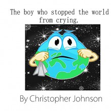 The boy who stopped the world from crying - Christopher Johnson