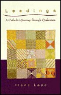 Leadings: A Catholic's Journey Through Quakerism - Irene Lape