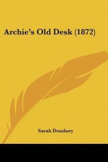 Archie's Old Desk (1872) - Sarah Doudney