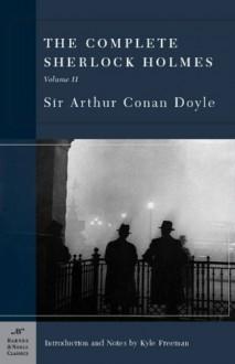 The Complete Sherlock Holmes, Volume II - Kyle Freeman, Arthur Conan Doyle