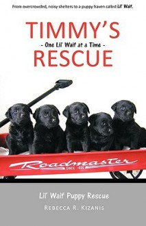 Timmy's Rescue: One Lil' Waif at a Time - Rebecca R. Kizanis