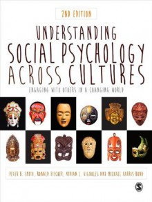 Understanding Social Psychology Across Cultures: Engaging with Others in a Changing World - Peter B. Smith, Ronald Fischer, Vivian L. Vignoles, Michael H. (Harris) Bond