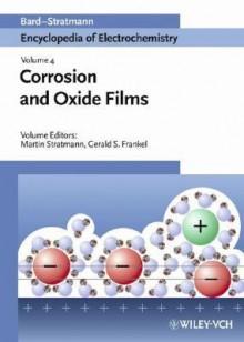 Corrosion and Oxide Films - Allen J. Bard, Martin Stratmann, Gerald Frankel