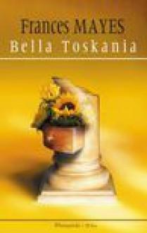 Bella Toskania - Frances Mayes, Zofia Kierszys