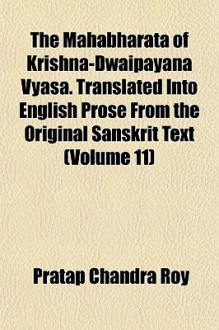 The Mahabharata of Krishna-Dwaipayana Vyasa. Translated Into English Prose from the Original Sanskrit Text (Volume 11) - Pratap Chandra Roy