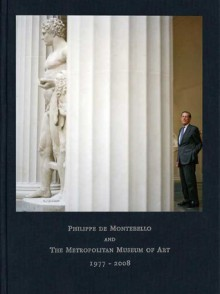 Philippe de Montebello and The Metropolitan Museum of Art, 1977-2008 - James R. Houghton