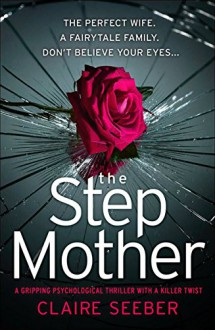 The Stepmother: A gripping psychological thriller with a killer twist - Claire Seeber
