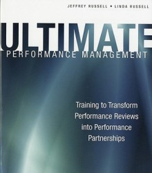 Ultimate Performance Management: Training to Transform Performance Reviews Into Performance Partnerships [With CDROM] - Linda Russell