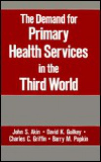 The Demand for Primary Health Services in the Third World - John S. Akin