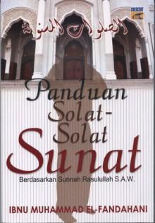 Panduan Solat-Solat Sunat (Berdasarkan Sunnah Rasulullah S.A.W) - Ibnu Muhammad al-Fandahani