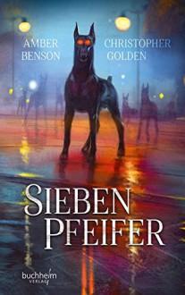 Sieben Pfeifer - Christopher Golden,Amber Benson,Bernhard Kleinschmidt