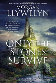 Only the Stones Survive: A novel - Morgan Llywelyn