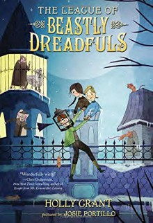 The League of Beastly Dreadfuls Book 1 - Holly Grant