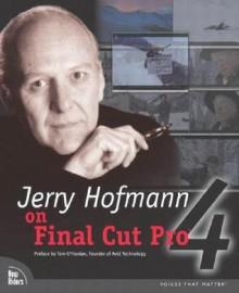 Jerry Hofmann on Final Cut Pro 4 [With CDROM] - Jerry Hofmann