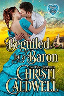 Beguiled by a Baron (The Heart of a Duke) - Christi Caldwell