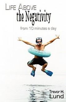 Life Above the Negativity - From 10 Minutes a Day - Trevor Lund