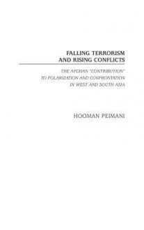 Falling Terrorism and Rising Conflicts: The Afghan Contribution to Polarization and Confrontation in West and South Asia - Hooman Peimani