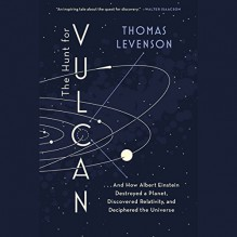 The Hunt for Vulcan: ...And How Albert Einstein Destroyed a Planet, Discovered Relativity, and Deciphered the Universe - Thomas Levenson, Kevin Pariseau, Audible Studios