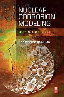 Nuclear Corrosion Modeling: The Nature of CRUD - Roy Castelli